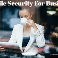 3 Key Steps to Build Mobile #Security Plan For Your #Business